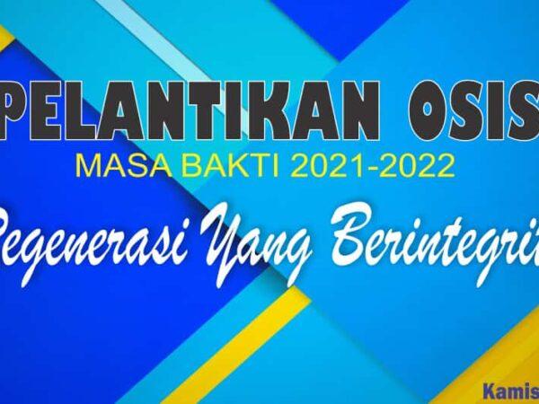 Pelantikan Ketua dan Pengurus OSIS 2021-2022